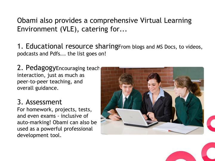 Obami also provides a comprehensive Virtual Learning Environment (VLE), catering for...