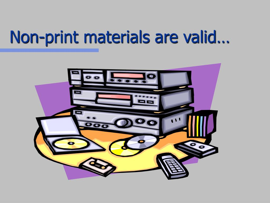 Non-print materials are valid…