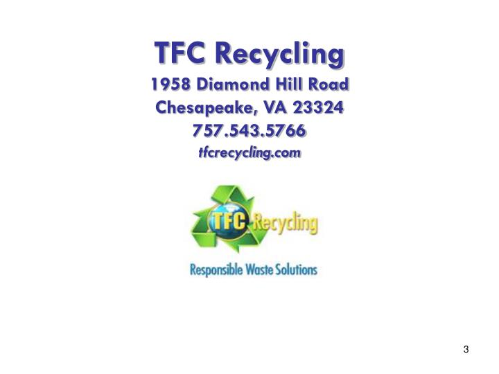 Tfc recycling 1958 diamond hill road chesapeake va 23324 757 543 5766 tfcrecycling com
