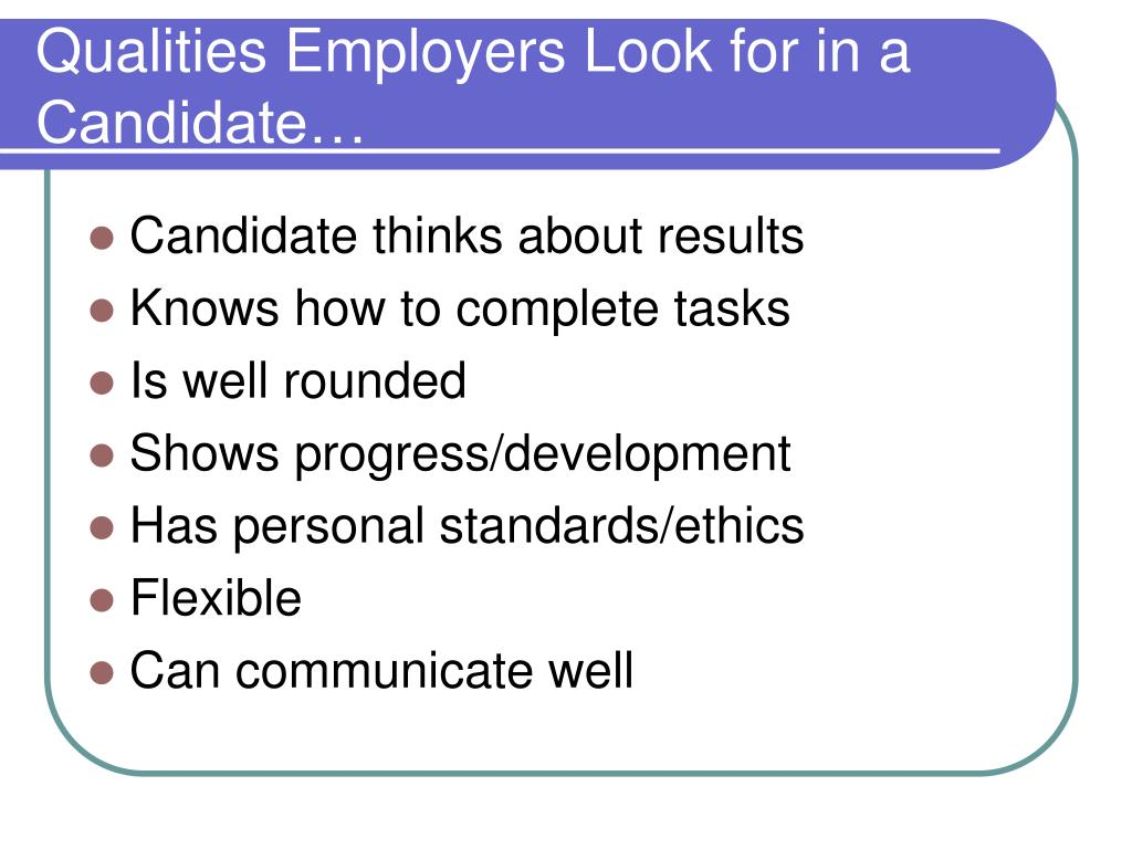 Qualities Employers Look for in a Candidate…