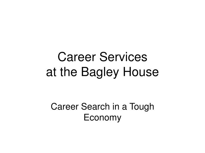 Career services at the bagley house