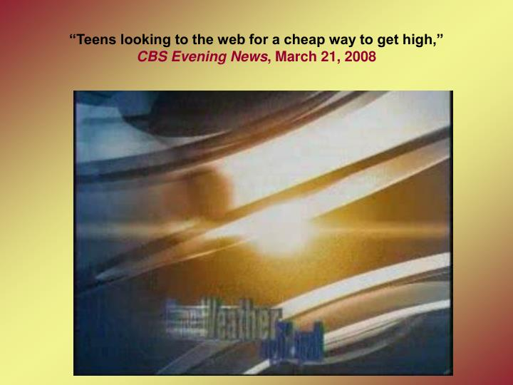 """Teens looking to the web for a cheap way to get high,"""