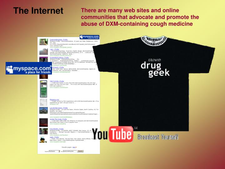 There are many web sites and online communities that advocate and promote the abuse of DXM-containing cough medicine
