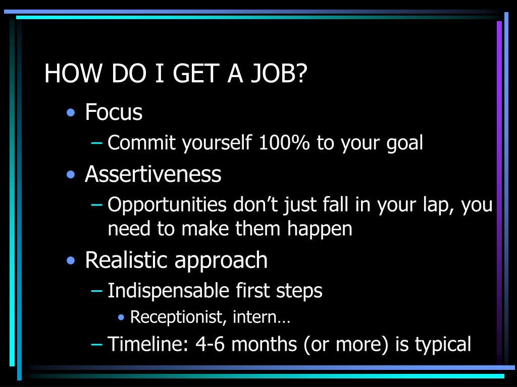 HOW DO I GET A JOB?