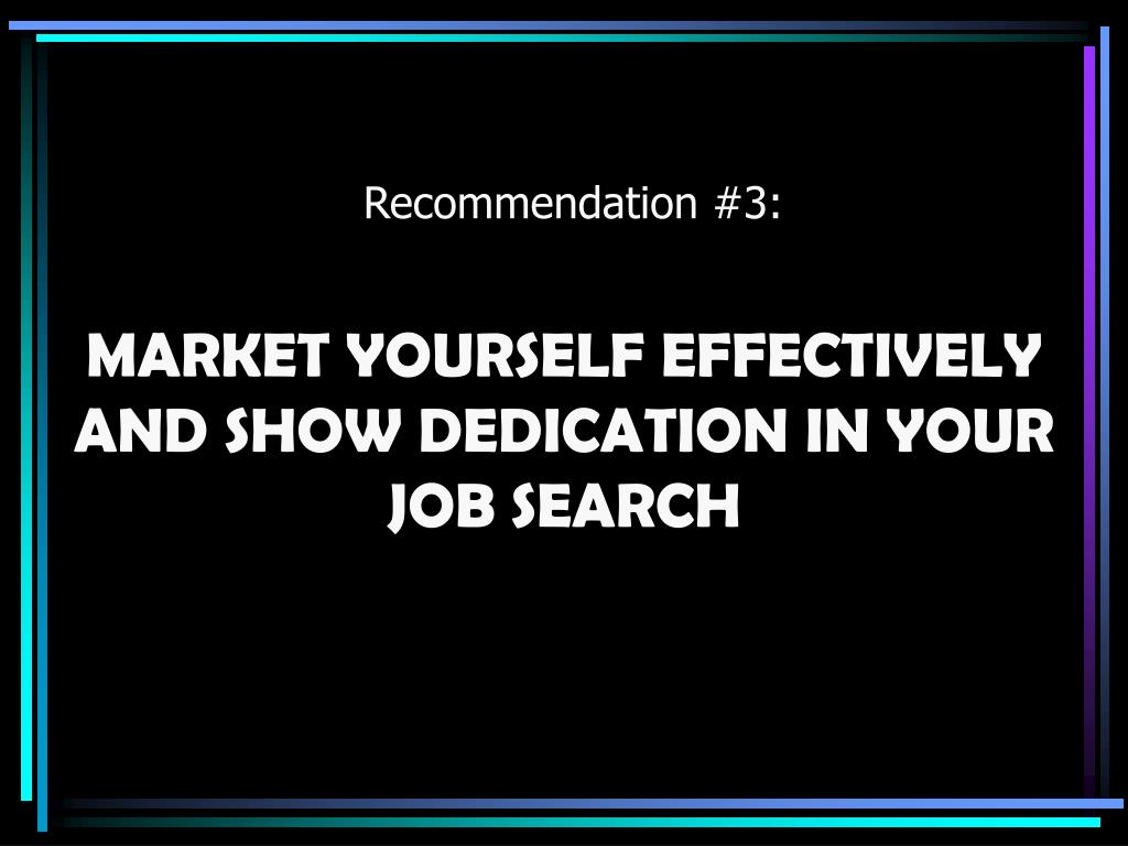 MARKET YOURSELF EFFECTIVELY AND SHOW DEDICATION IN YOUR JOB SEARCH