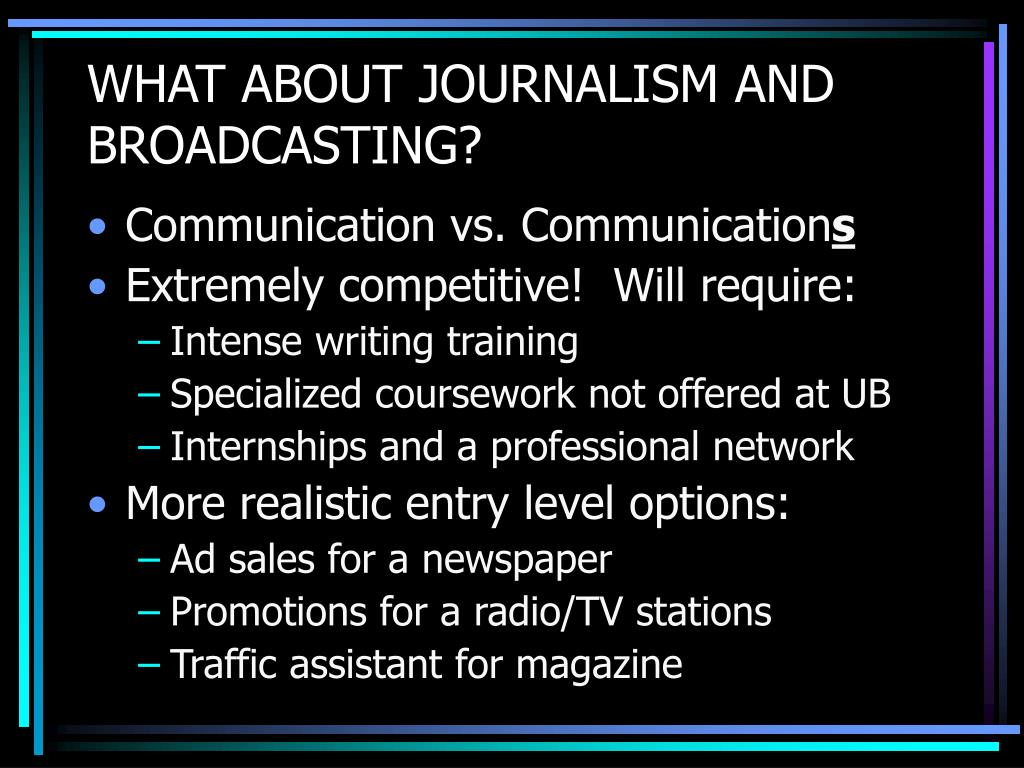 WHAT ABOUT JOURNALISM AND BROADCASTING?