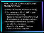 what about journalism and broadcasting