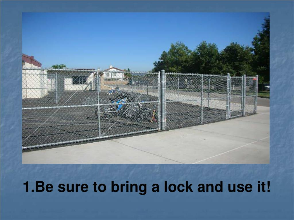 Be sure to bring a lock and use it!