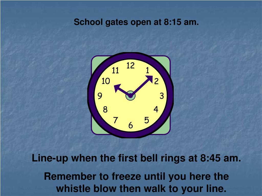 School gates open at 8:15 am.