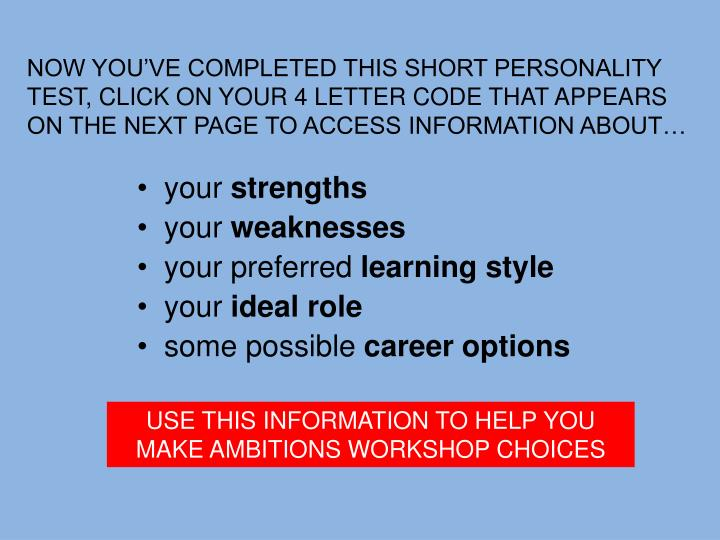 NOW YOU'VE COMPLETED THIS SHORT PERSONALITY TEST, CLICK ON YOUR 4 LETTER CODE THAT APPEARS ON THE NEXT PAGE TO ACCESS INFORMATION ABOUT…