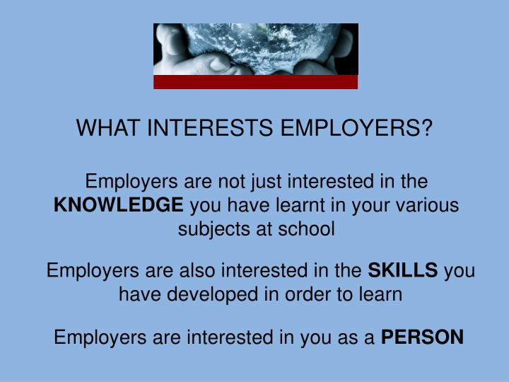Employers are interested in you as a