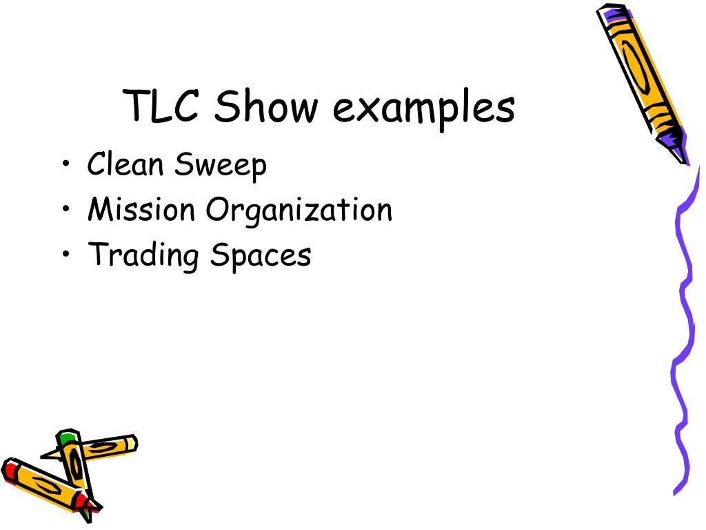 TLC Show examples