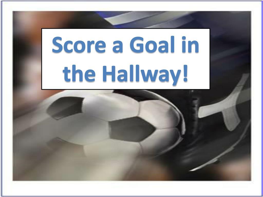 Score a Goal in the Hallway!