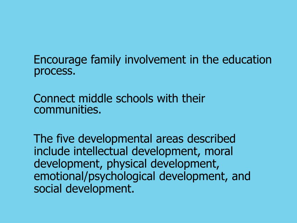 Encourage family involvement in the education process.