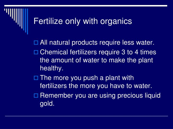 Fertilize only with organics