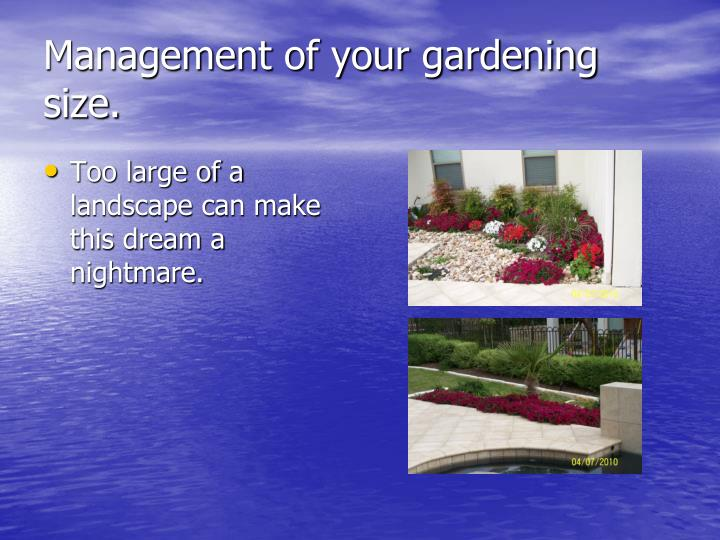 Management of your gardening size.