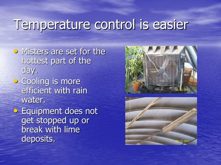 Temperature control is easier