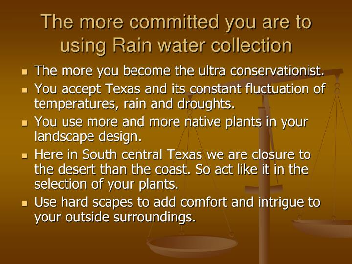 The more committed you are to using Rain water collection