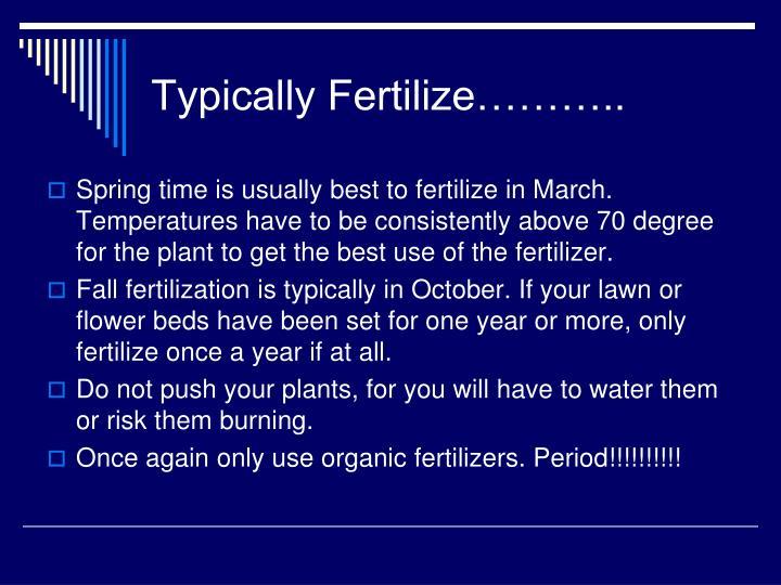 Typically Fertilize………..
