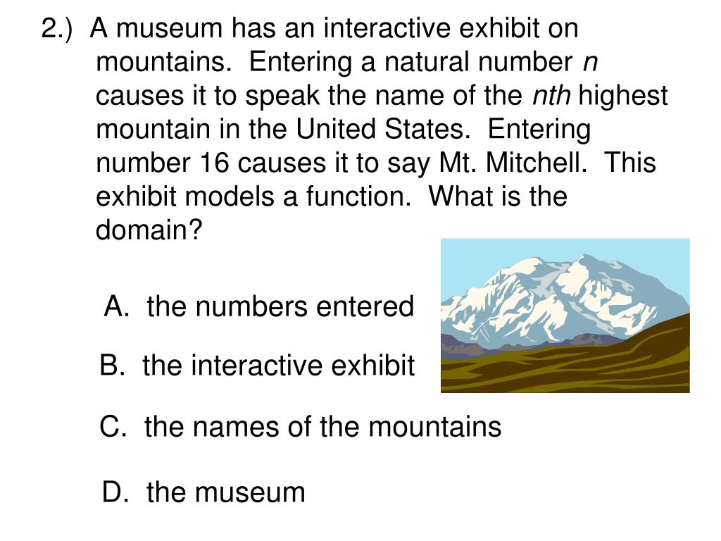 2.)  A museum has an interactive exhibit on mountains.  Entering a natural number