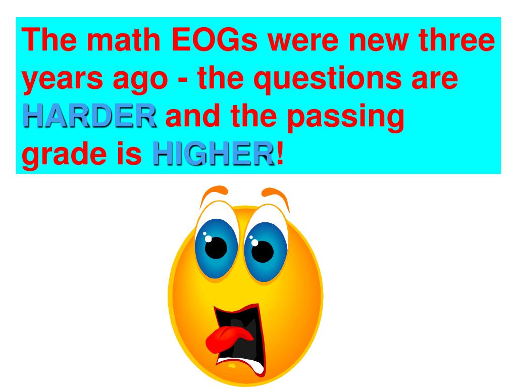 The math EOGs were new three years ago - the questions are