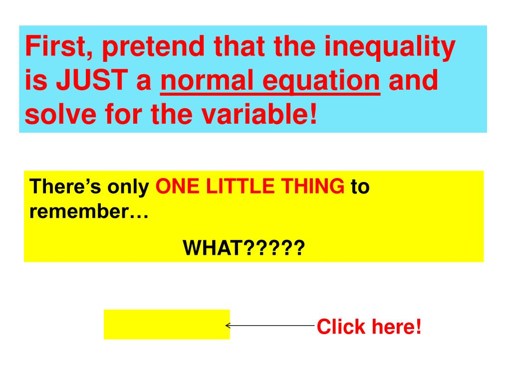 First, pretend that the inequality is JUST a