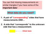 you can find missing measurements on similar triangles if you have some of the important data