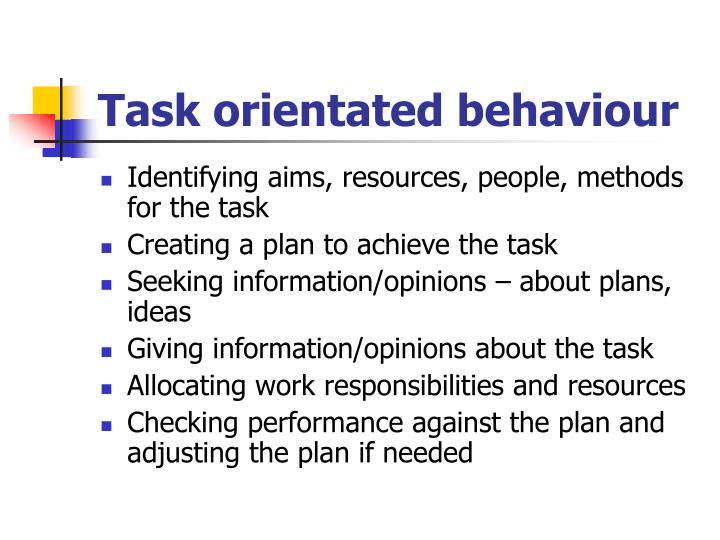 Task orientated behaviour