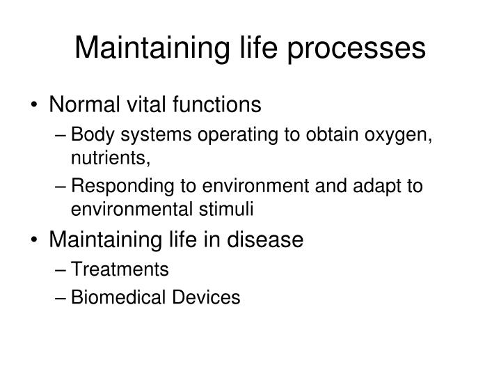 Maintaining life processes