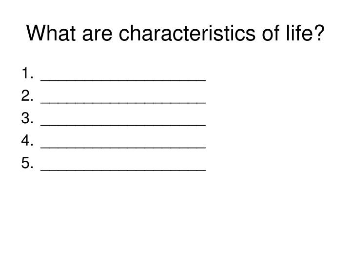 What are characteristics of life?