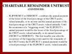 charitable remainder unitrust continued