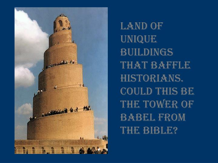 Land of unique buildings that baffle historians.  Could this be the tower of babel from the Bible?