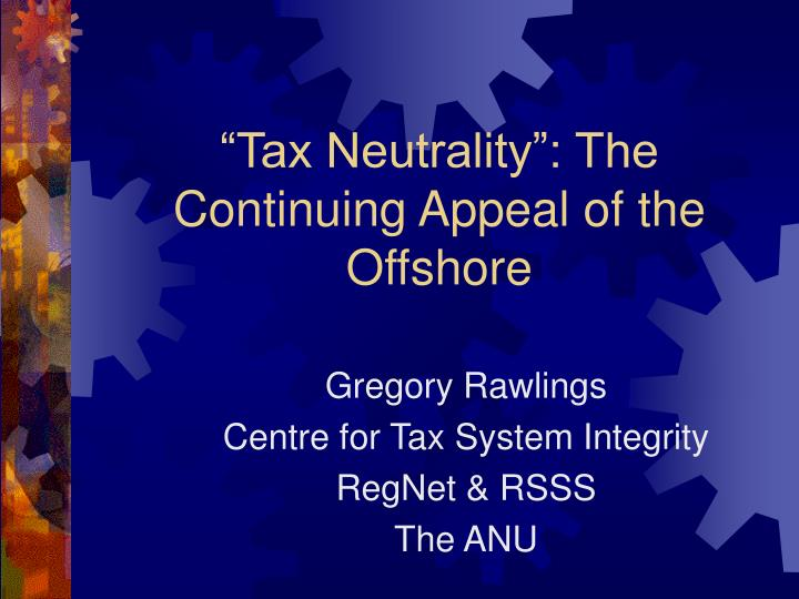 Tax neutrality the continuing appeal of the offshore