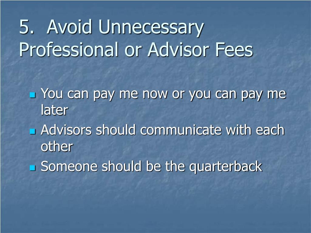 5.  Avoid Unnecessary Professional or Advisor Fees