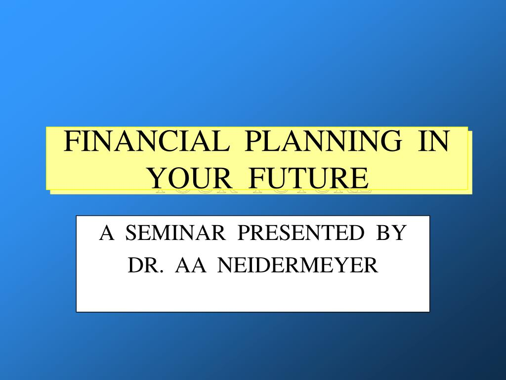 FINANCIAL  PLANNING  IN    YOUR  FUTURE
