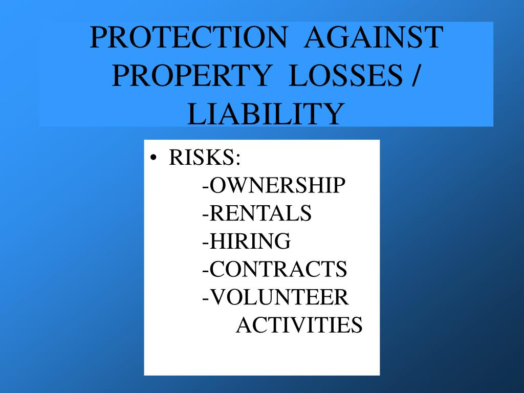 PROTECTION  AGAINST  PROPERTY  LOSSES / LIABILITY