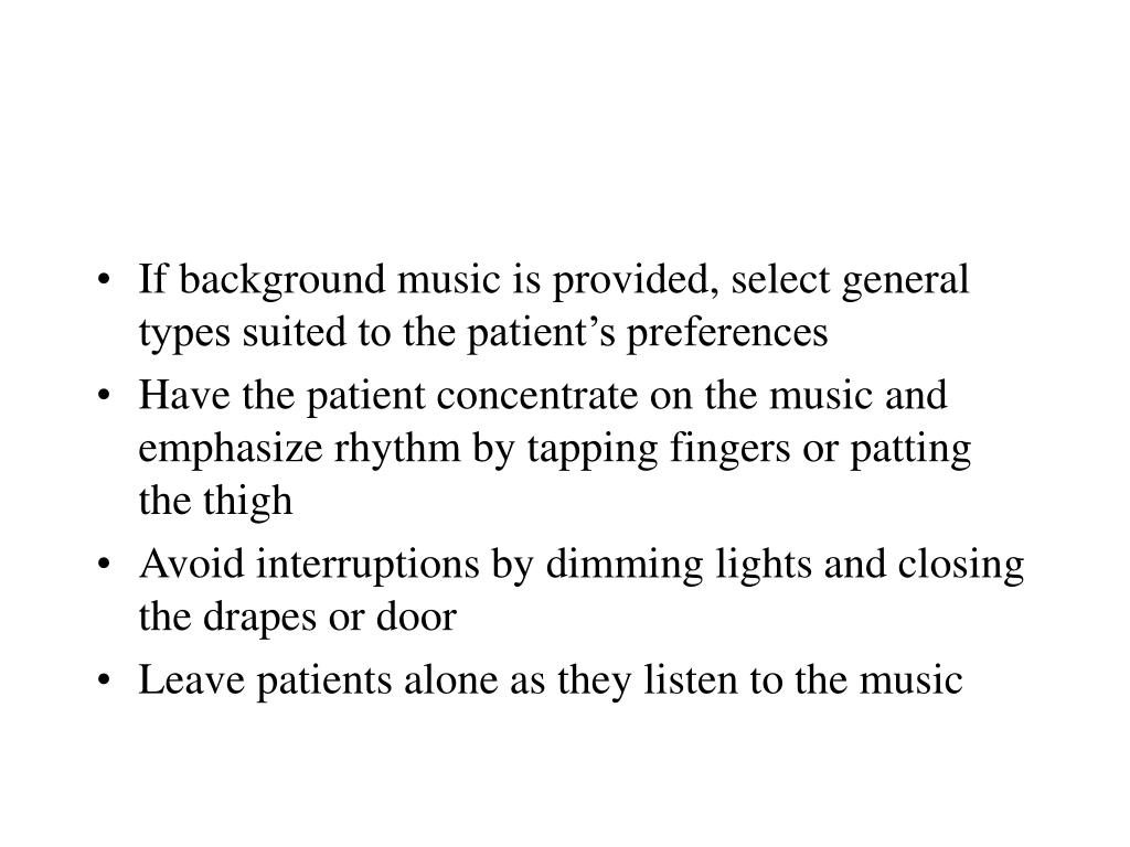 If background music is provided, select general types suited to the patient's preferences