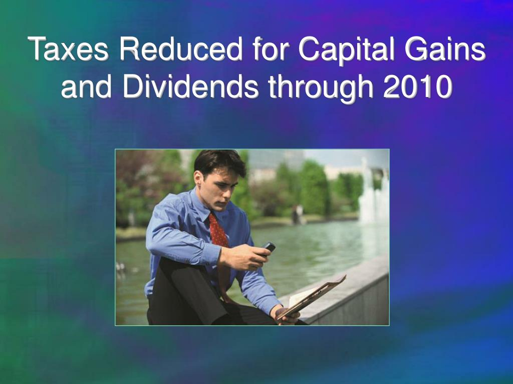 Taxes Reduced for Capital Gains