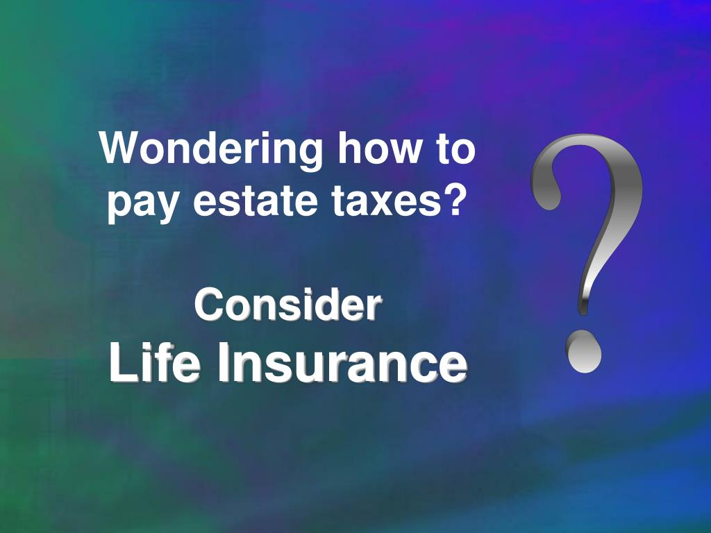 Wondering how to pay estate taxes?