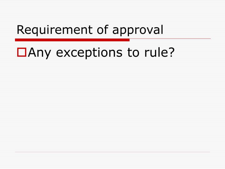 Requirement of approval