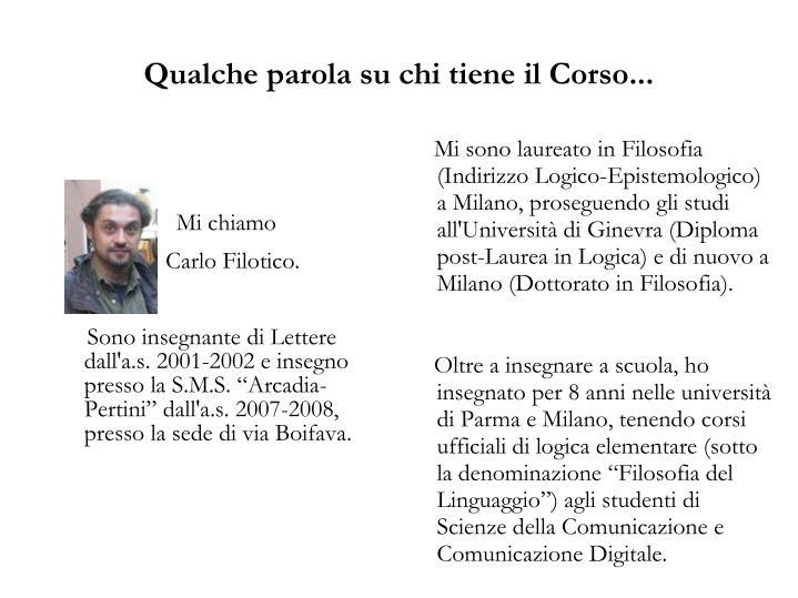 Mi sono laureato in Filosofia (Indirizzo Logico-Epistemologico) a Milano, proseguendo gli studi all'Università di Ginevra (Diploma post-Laurea in Logica) e di nuovo a Milano (Dottorato in Filosofia).