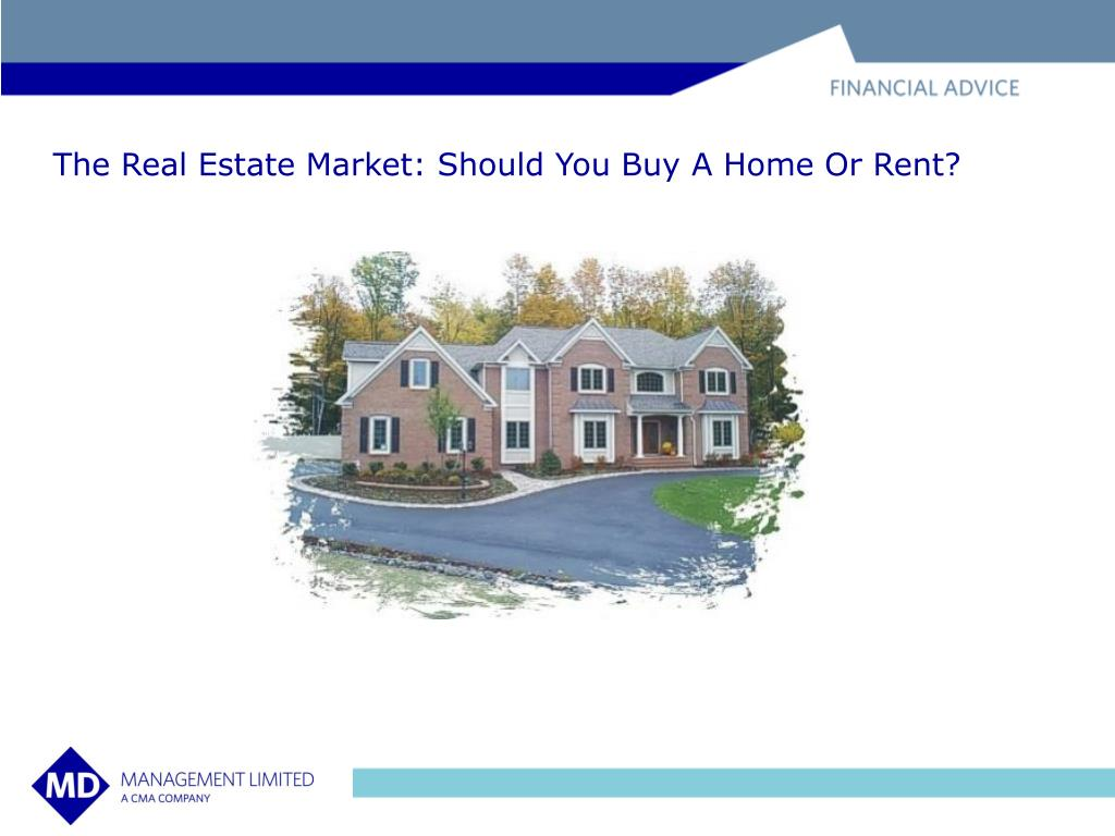 The Real Estate Market: Should You Buy A Home Or Rent?