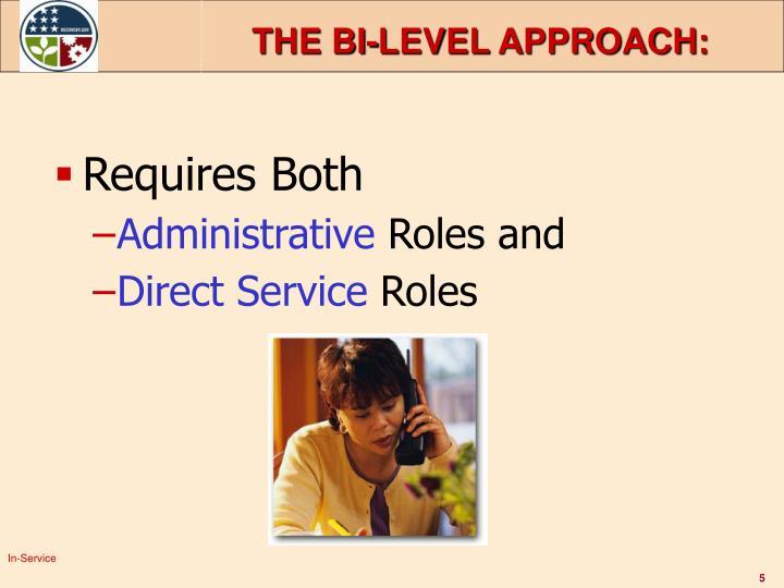 THE BI-LEVEL APPROACH: