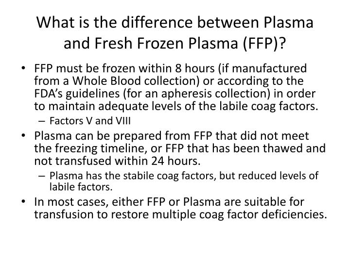 What is the difference between Plasma and Fresh Frozen Plasma (FFP)?