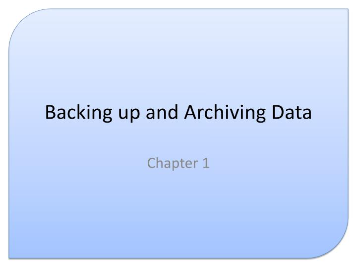 Backing up and archiving data