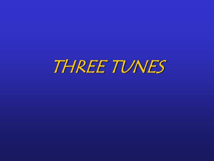 THREE TUNES