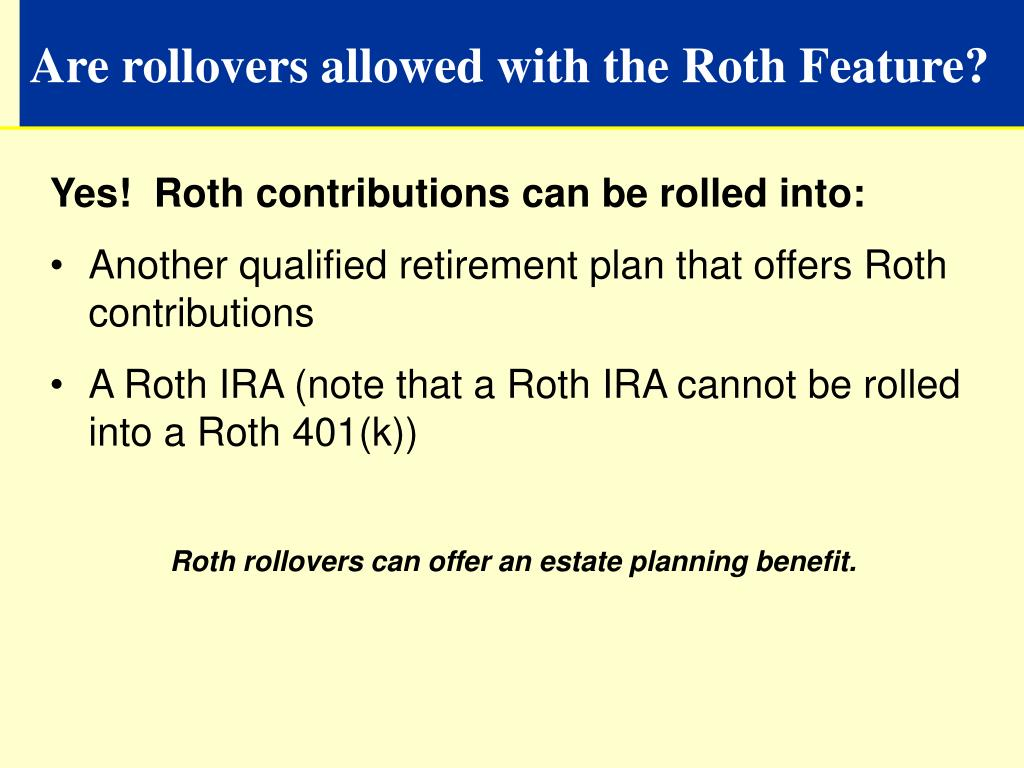 Are rollovers allowed with the Roth Feature?