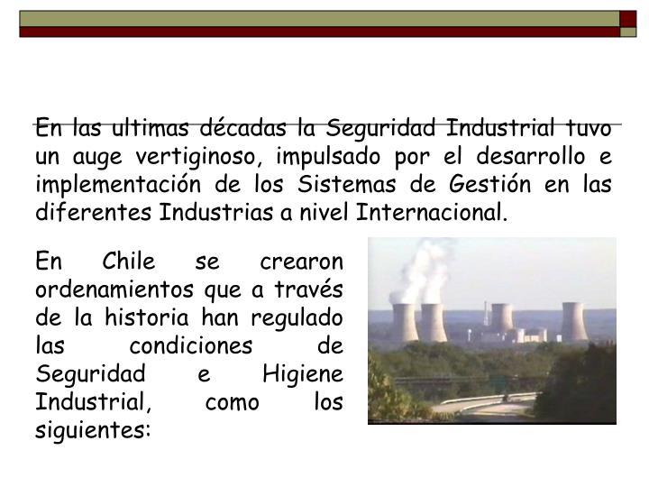 En las ultimas décadas la Seguridad Industrial tuvo un auge vertiginoso, impulsado por el desarrollo e implementación de los Sistemas de Gestión en las diferentes Industrias a nivel Internacional.