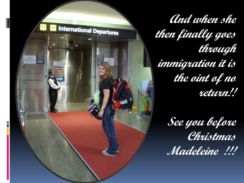 And when she then finally goes through immigration it is the
