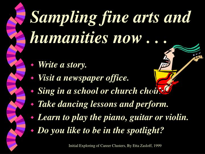 Sampling fine arts and humanities now . . .